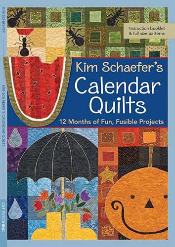 Kim Schaefer's Calendar Quilts: 12 Months of Fun, Fusible Projects: Schaefer, Kim