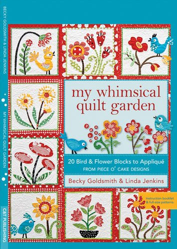 My Whimsical Quilt Garden: 20 Bird & Flower Blocks to Applique from Piece O'Cake Designs (1571208461) by Becky Goldsmith; Linda Jenkins