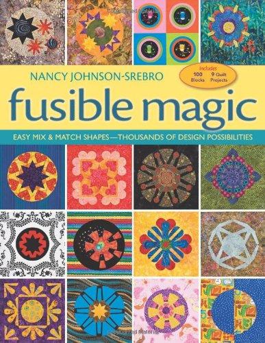 Fusible Magic: Easy Mix & Match Shapes,: Nancy Johnson-Srebro