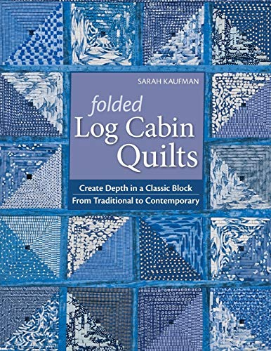 9781571209405: Folded Log Cabin Quilts: Create Depth in a Classic Black, from Traditional to Contemporary: Create Depth in a Classic Block · From Traditional to Contemporary