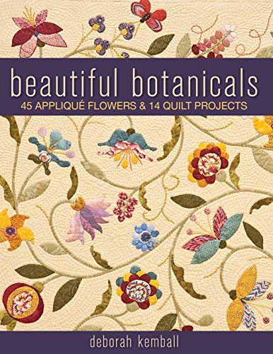 Beautiful Botanicals : 45 Applique Flowers and 14 Quilt Projects