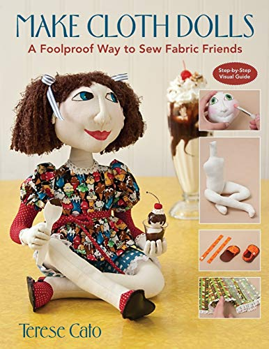 Make Cloth Dolls: A Foolproof Way to Sew Fabric Friends: Cato, Terese