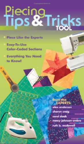 Piecing Tips & Tricks Tool: Piece Like the Experts: Easy-To-Use Color-Coded Sections, Everything You Need to Know (1571209832) by Nancy Johnson-Srebro; Sharyn Craig; Alex Anderson; Carol Doak; Ruth McDowell