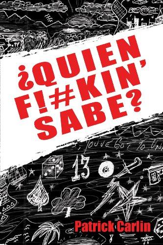 Quien F!#kin' Sabe?: Patrick Carlin