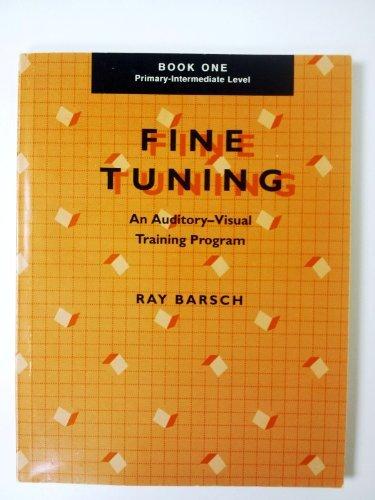 Fine Tuning: An Auditory-Visual Training Program Primary - Intermediate Level/Book1: Barsch, ...