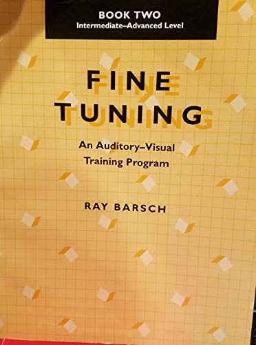 Fine Tuning: An Auditory-Visual Training Program : Intermediate -Advanced Level: Barsch, Ray