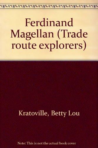 Ferdinand Magellan (Trade route explorers): Betty Lou Kratoville