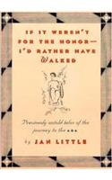 If it Weren't for the Honor. I'd Rather Have Walked: Previously Untold Tales of the ...