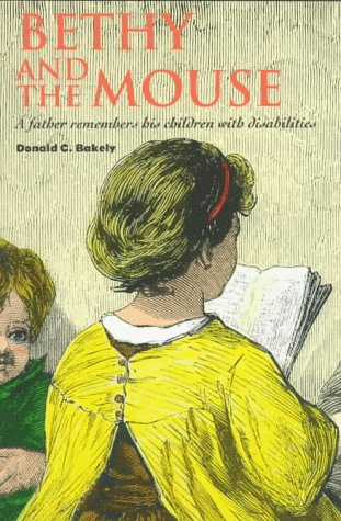 Bethy and the Mouse: A Father Remembers His Children with Disabilities: Bakely, Donald C