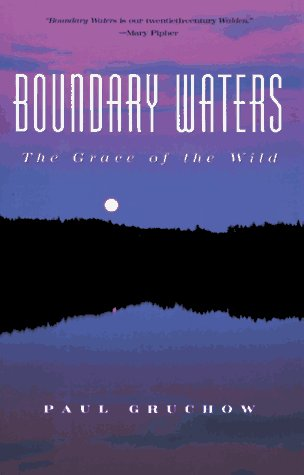Boundary Waters: The Grace of the Wild (The World As Home): Gruchow, Paul