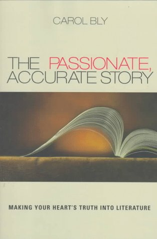 The Passionate, Accurate Story: Making Your Heart's Truth into Literature (1571312196) by Bly, Carol