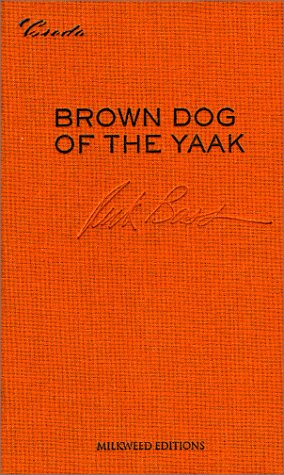 Brown Dog of the Yaak: Essays on Art and Activism.: BASS, Rick.