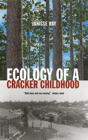 Ecology of a Cracker Childhood: Ray, Janisse