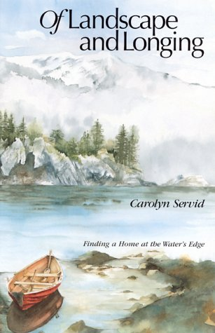 Of Landscape and Longing: Finding a Home at the Water's Edge (The World As Home): Servid, ...