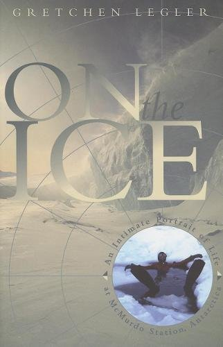 9781571312822: On the Ice: An Intimate Portrait of Life at Mcmurdo Station, Antarctica