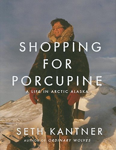 9781571313010: Shopping for Porcupine: A Life in Arctic Alaska