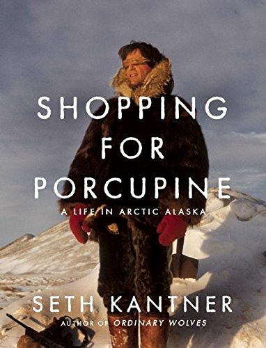 9781571313119: Shopping for Porcupine: A Life in Arctic Alaska