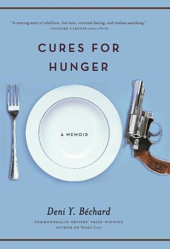 Cures for Hunger: A Memoir: Bechard, Deni Y.