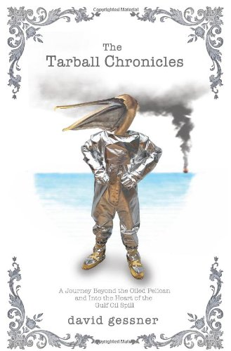 9781571313331: The Tarball Chronicles: A Journey Beyond the Oiled Pelican and Into the Heart of the Gulf Oil Spill