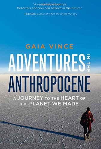 9781571313577: Adventures in the Anthropocene: A Journey to the Heart of the Planet We Made