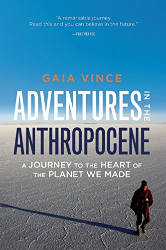 9781571313584: Adventures in the Anthropocene: A Journey to the Heart of the Planet We Made