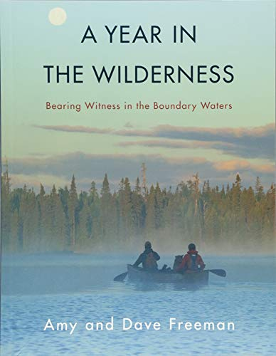 9781571313713: A Year in the Wilderness: Bearing Witness in the Boundary Waters