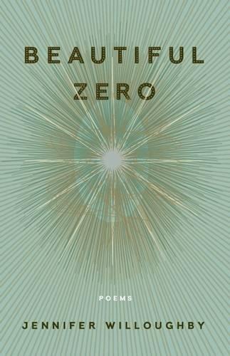 Beautiful Zero: Poems: Jennifer Willoughby