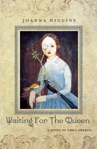 Waiting for the Queen: A Novel of Early America: Higgins, Joanna