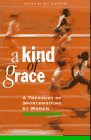 A Kind of Grace : A Treasury of Sportswriting by Women