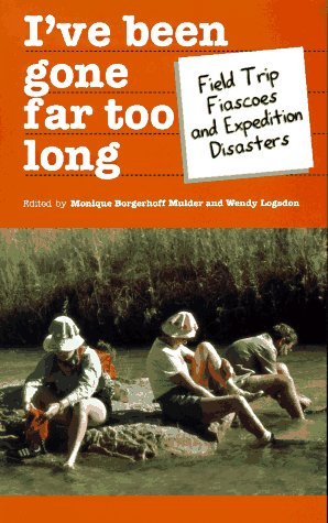 9781571430540: I'Ve Been Gone Far Too Long: Field Study Fiascoes and Expedition Disasters (Travel Literature Series)