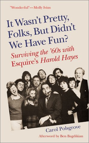 9781571430915: It Wasn't Pretty, Folks, but Didn't We Have Fun?: Surviving the '60s With Esquire's Harold Hayes