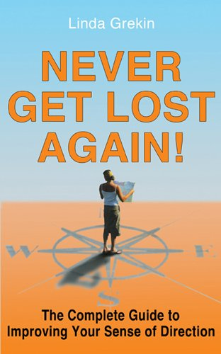 Never Get Lost Again!: The Complete Guide to Improving Your Sense of Direction: Grekin, Linda ...