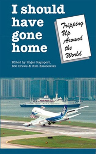 9781571431073: I Should Have Gone Home: Tripped Up Around The World