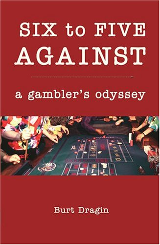 Six to Five Against: A Gambler's Odyssey (SIGNED): Dragin, Burt