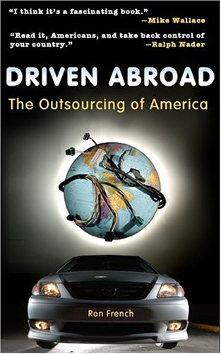 Driven Abroad: The Outsourcing of America: French, Ron