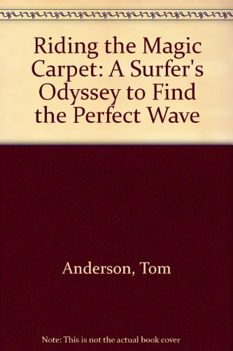 Riding the Magic Carpet: A Surfer's Odyssey to Find the Perfect Wave (1571431721) by Tom Anderson