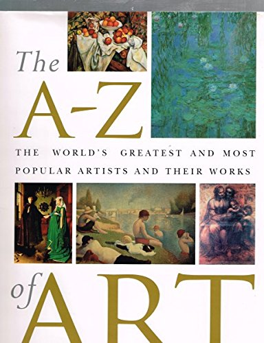 9781571450357: The A-Z of Art: The World's Greatest and Most Popular Artists and Their Works