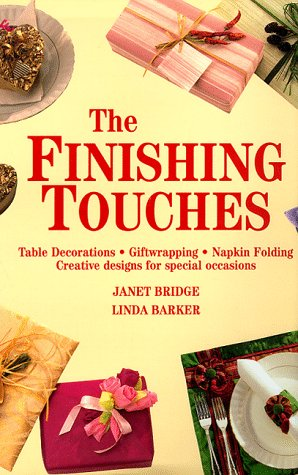 9781571450364: The Finishing Touches  Table Decorations Gift Wrapping Napkin Folding Creative Designs for Special Occasions