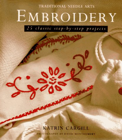 Embroidery: 25 Classic Step-By-Step Projects: Cargill, Katrin