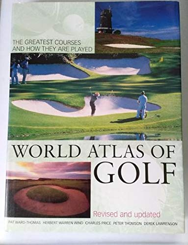 9781571451668: World Atlas of Golf: The Greatest Courses and How They Are Played