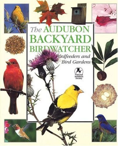 9781571451866: The Audubon Backyard Birdwatcher: Birdfeeders and Bird Gardens