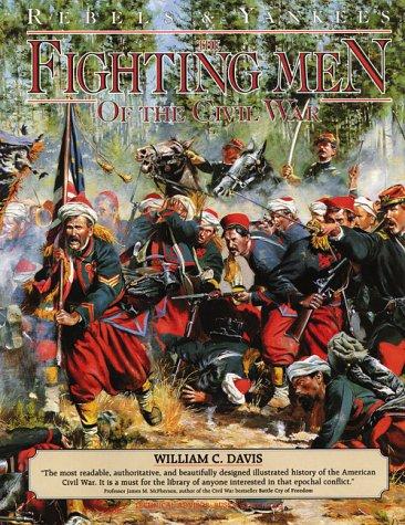Fighting Men of the Civil War (Rebels & Yankees): Davis, William C., Pritchard, Russ A.