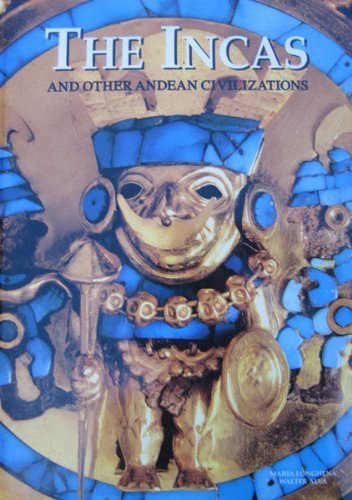 The Incas and Other Andean Civilizations: Maria Longhena, Walter