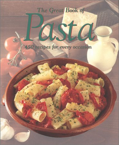 9781571452474: Great Book of Pasta: 450 Recipes for Every Occasion