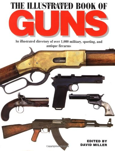 9781571452870: The Illustrated Book of Guns: An Illustrated Directory of over 1,000 Military, Sporting, and Antique Firearms