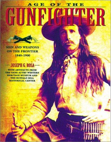 Age of the Gunfighter: Rosa, Joseph G.
