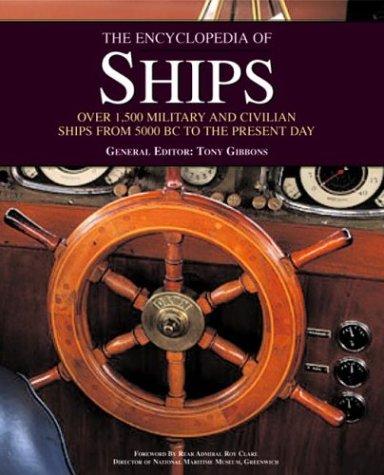 The Encyclopedia of Ships: Editor-Tony Gibbons; Editor-Roger Ford; Editor-Rob Hewson; Editor-Robert...