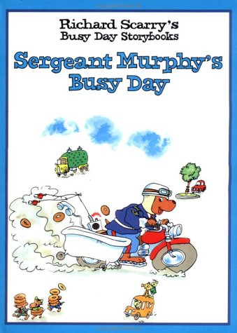 Sergeant Murphy's Busy Day: Richard Scarry