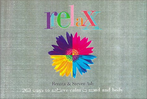 9781571455666: Relax: 200 Ways to Achieve Calm in Mind and Body