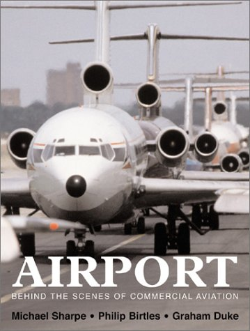 Airport: Behind the Scenes of Commercial Aviation: Sharpe, Michael; Birtles, Philip; Duke, Graham